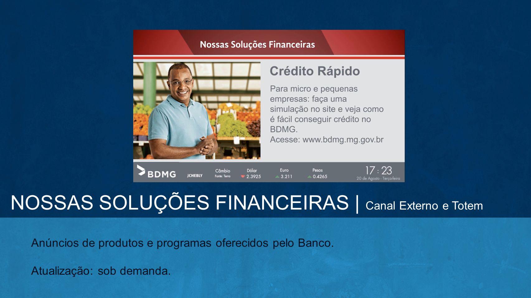 NOSSAS SOLUÇÕES FINANCEIRAS | Canal Externo e Totem