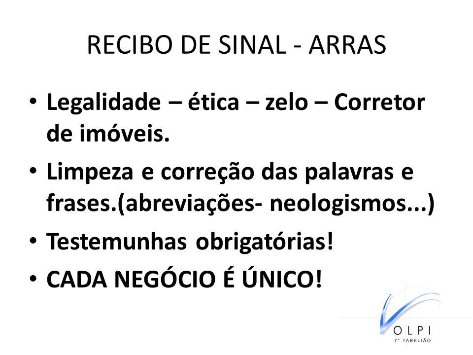 RECIBO DE SINAL - ARRAS Legalidade – ética – zelo – Corretor de imóveis. Limpeza e correção das palavras e frases.(abreviações- neologismos...)