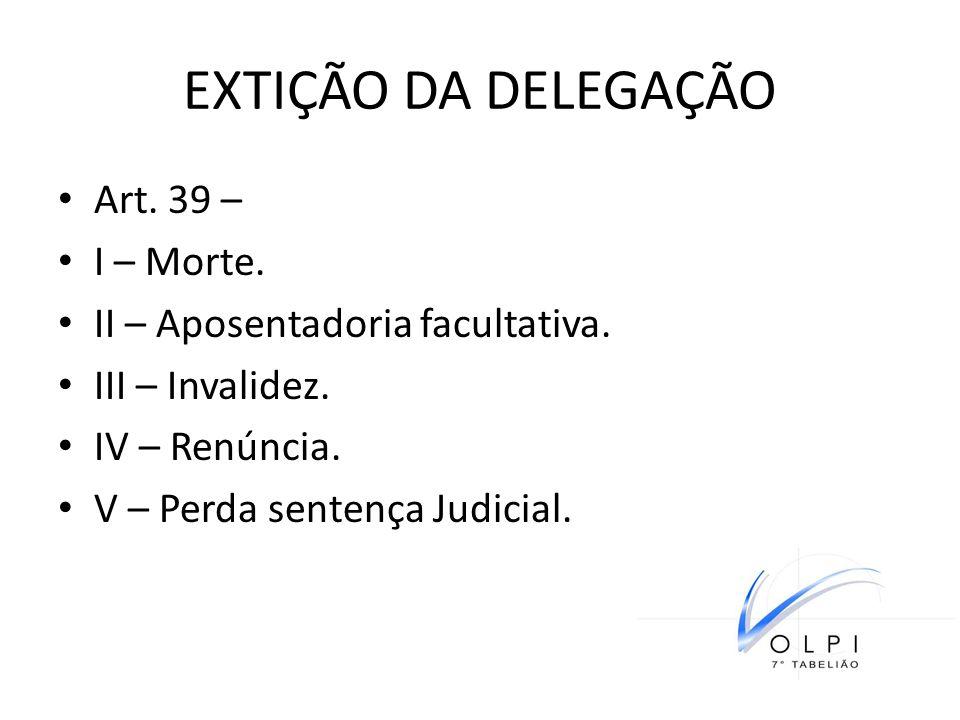 EXTIÇÃO DA DELEGAÇÃO Art. 39 – I – Morte.