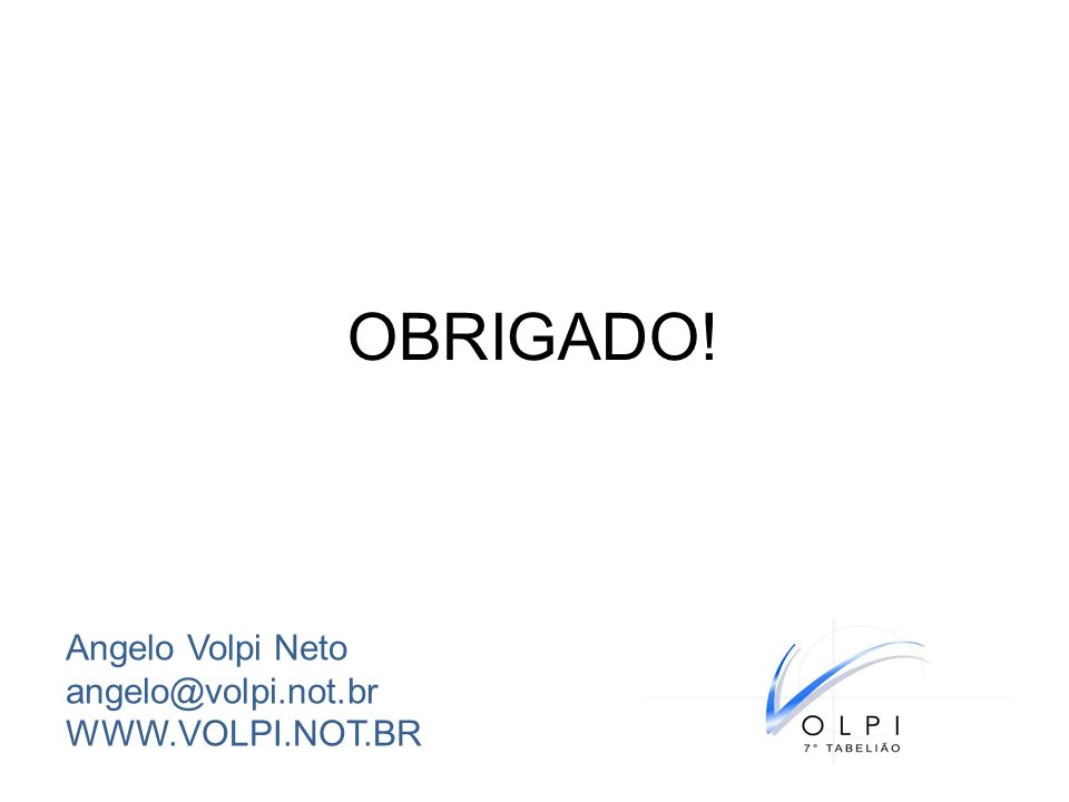 OBRIGADO! Angelo Volpi Neto angelo@volpi.not.br WWW.VOLPI.NOT.BR