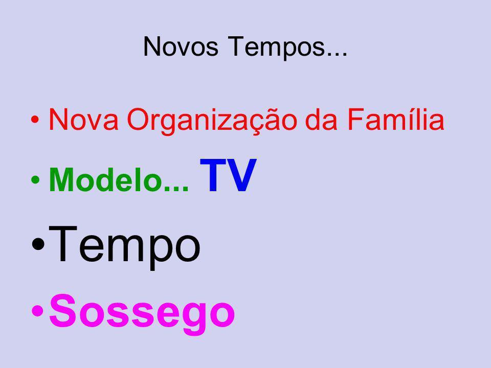 Novos Tempos... Nova Organização da Família Modelo... TV Tempo Sossego
