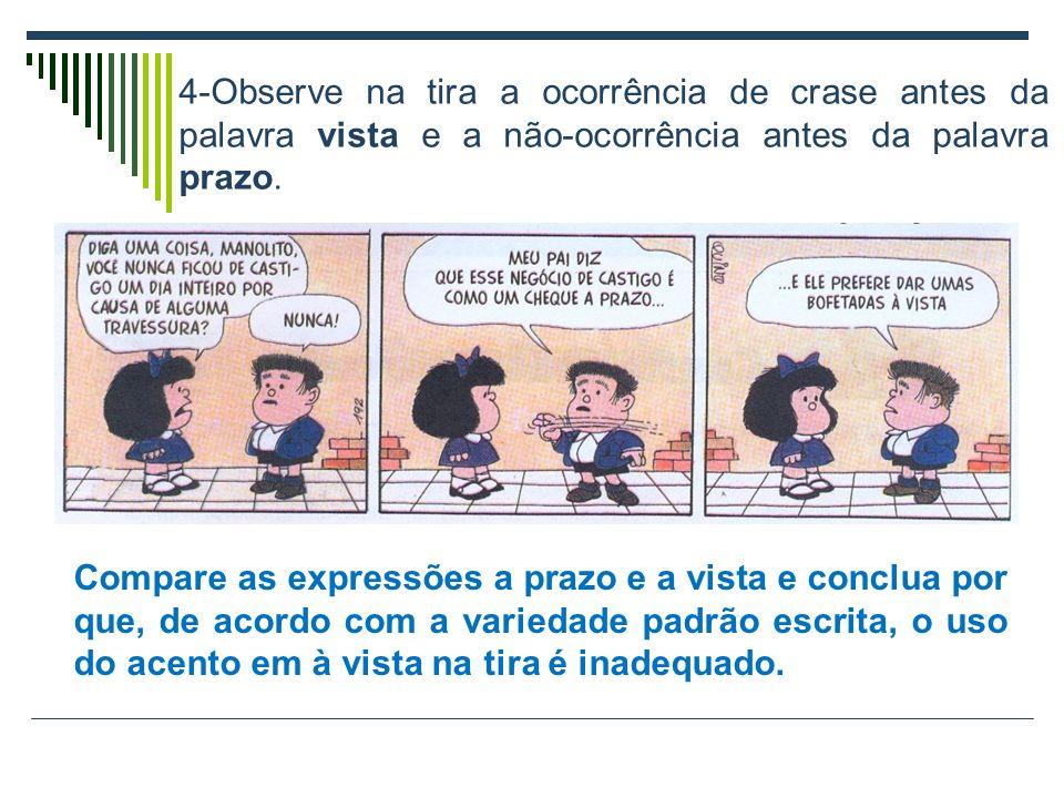 4-Observe na tira a ocorrência de crase antes da palavra vista e a não-ocorrência antes da palavra prazo.