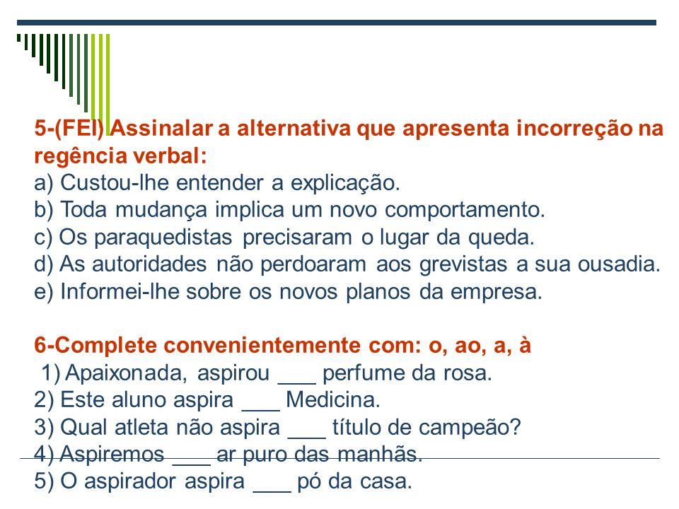 5-(FEI) Assinalar a alternativa que apresenta incorreção na regência verbal: