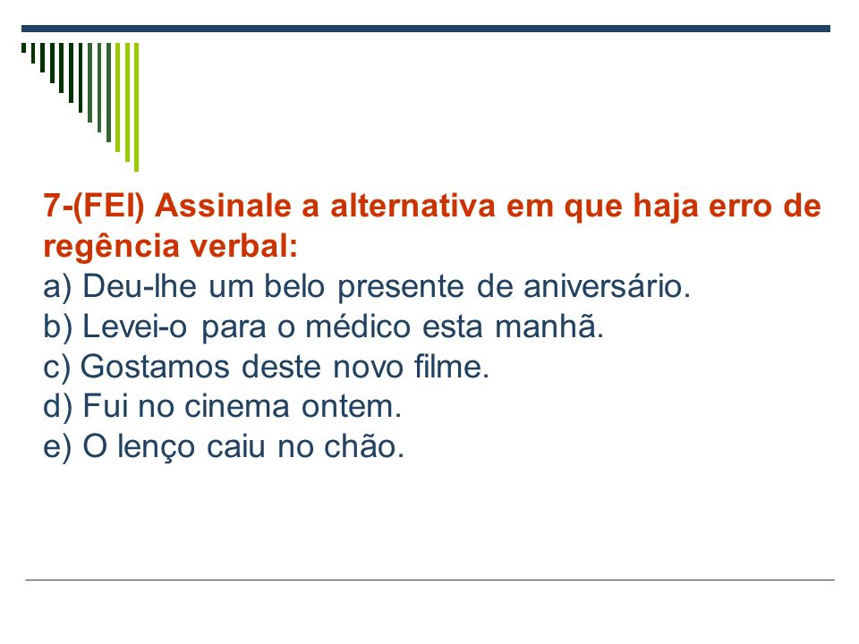 7-(FEI) Assinale a alternativa em que haja erro de regência verbal: