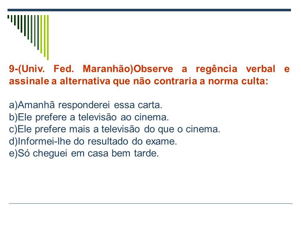 9-(Univ. Fed. Maranhão)Observe a regência verbal e assinale a alternativa que não contraria a norma culta: