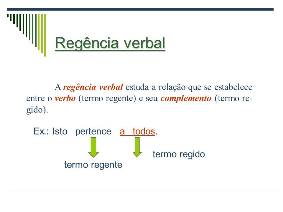 Regência verbal A regência verbal estuda a relação que se estabelece entre o verbo (termo regente) e seu complemento (termo re-