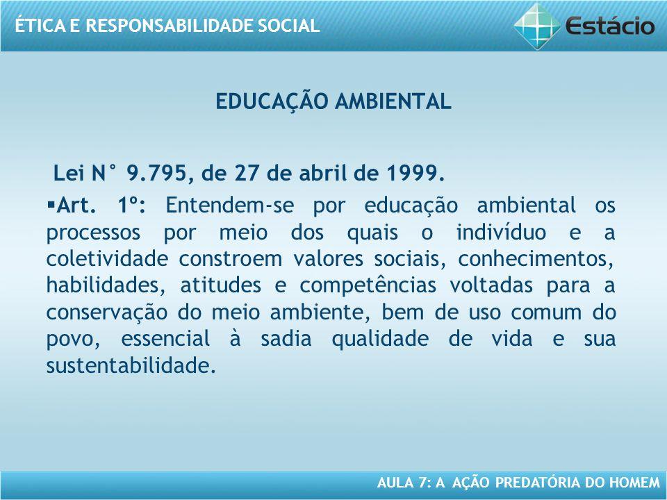 EDUCAÇÃO AMBIENTAL Lei N° 9.795, de 27 de abril de 1999.