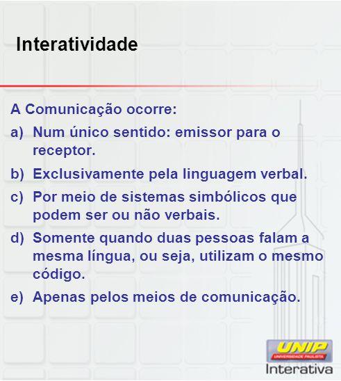 Interatividade A Comunicação ocorre: