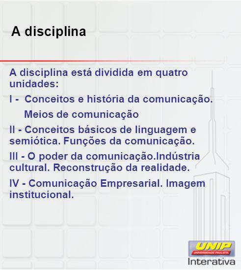 A disciplina A disciplina está dividida em quatro unidades:
