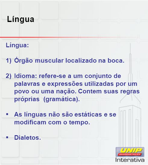 Língua Língua: 1) Órgão muscular localizado na boca.