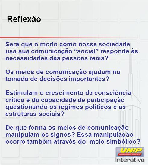 Reflexão Será que o modo como nossa sociedade usa sua comunicação social responde às necessidades das pessoas reais
