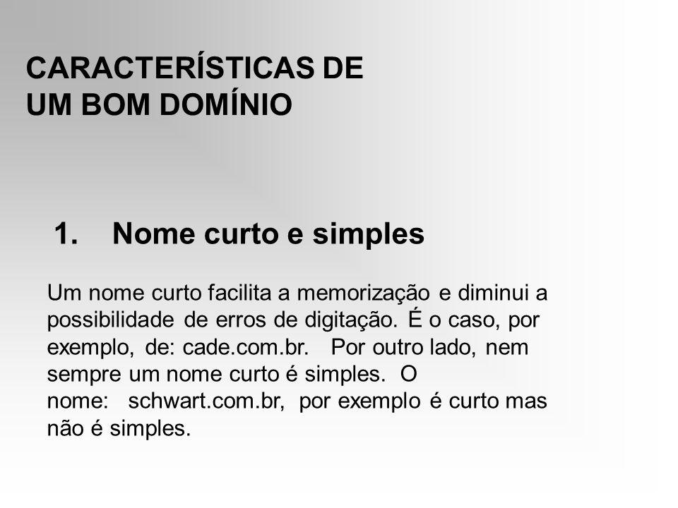 CARACTERÍSTICAS DE UM BOM DOMÍNIO 1. Nome curto e simples
