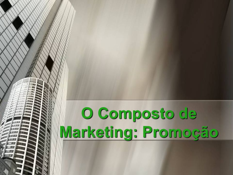 O Composto de Marketing: Promoção