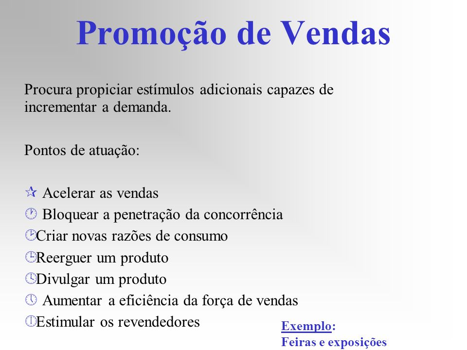 Promoção de Vendas Procura propiciar estímulos adicionais capazes de incrementar a demanda. Pontos de atuação: