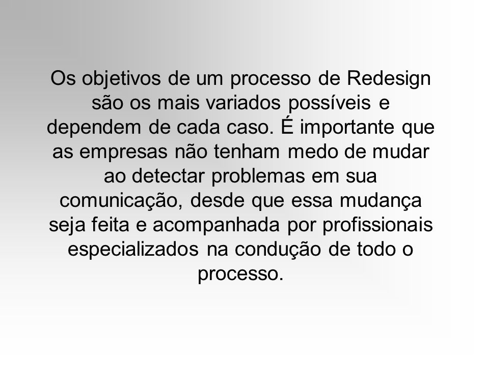 Os objetivos de um processo de Redesign são os mais variados possíveis e dependem de cada caso.