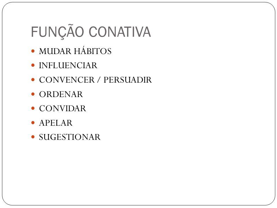 FUNÇÃO CONATIVA MUDAR HÁBITOS INFLUENCIAR CONVENCER / PERSUADIR
