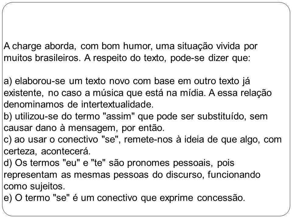 A charge aborda, com bom humor, uma situação vivida por muitos brasileiros. A respeito do texto, pode-se dizer que: