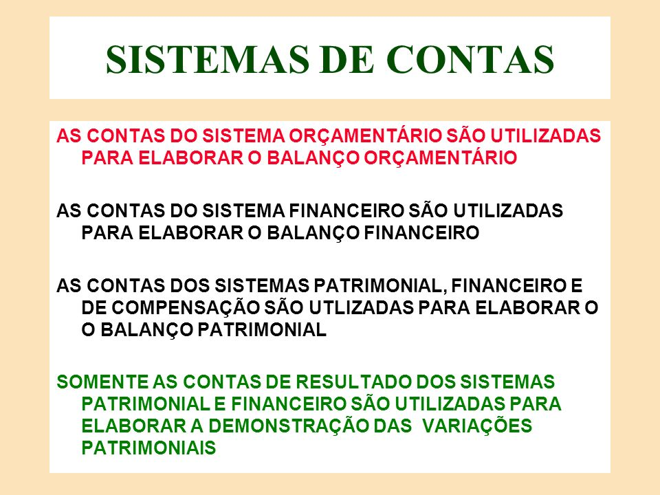 SISTEMAS DE CONTAS AS CONTAS DO SISTEMA ORÇAMENTÁRIO SÃO UTILIZADAS PARA ELABORAR O BALANÇO ORÇAMENTÁRIO.
