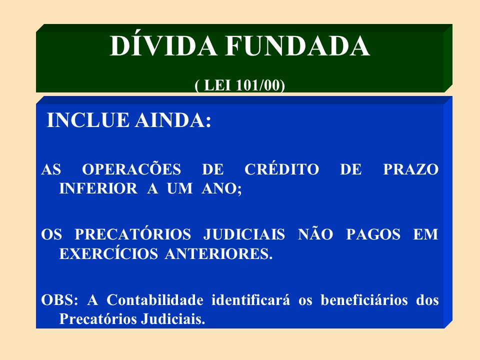 DÍVIDA FUNDADA ( LEI 101/00) INCLUE AINDA: