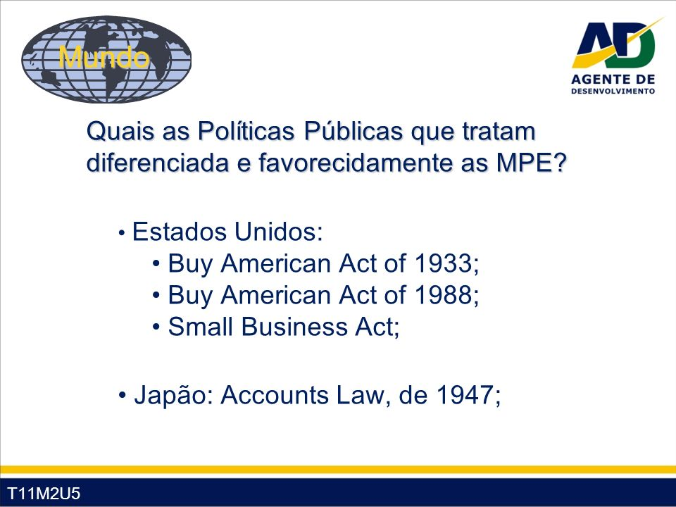 Mundo Quais as Políticas Públicas que tratam diferenciada e favorecidamente as MPE Estados Unidos: