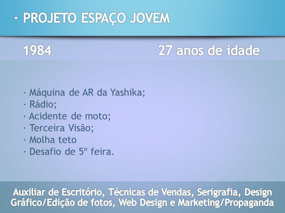 · PROJETO ESPAÇO JOVEM 1984 27 anos de idade