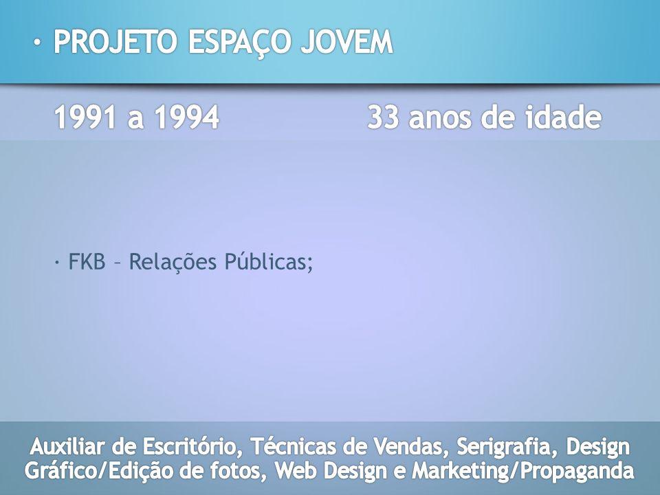 · PROJETO ESPAÇO JOVEM 1991 a 1994 33 anos de idade