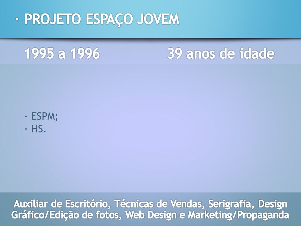 · PROJETO ESPAÇO JOVEM 1995 a 1996 39 anos de idade · ESPM; · HS.