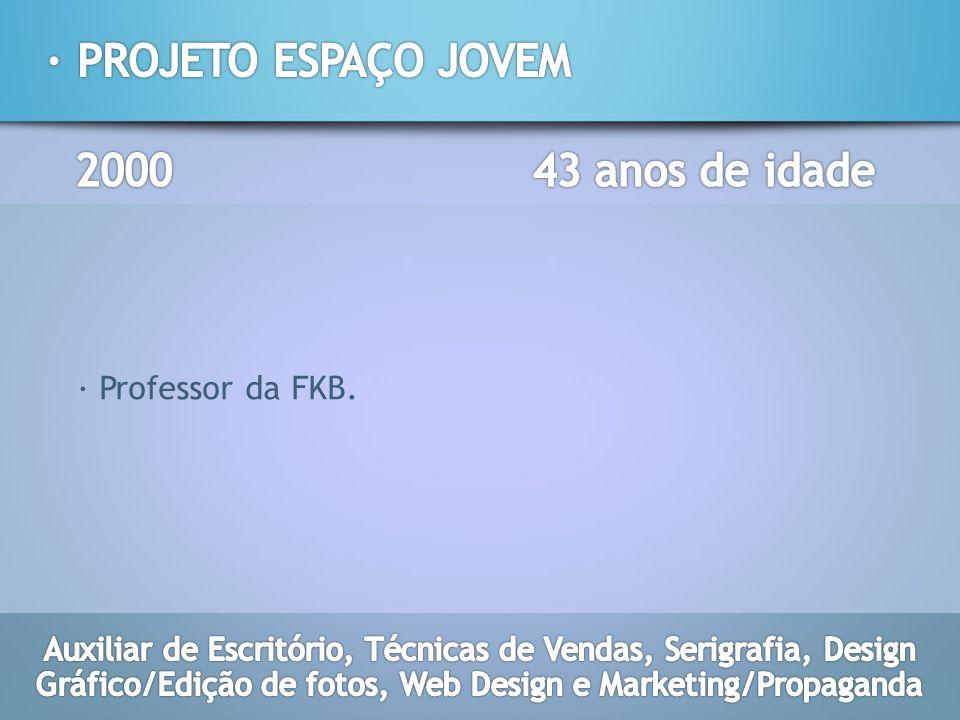 · PROJETO ESPAÇO JOVEM 2000 43 anos de idade · Professor da FKB.