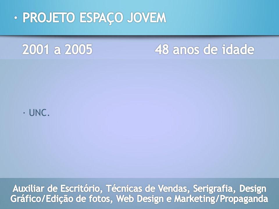 · PROJETO ESPAÇO JOVEM 2001 a 2005 48 anos de idade · UNC.