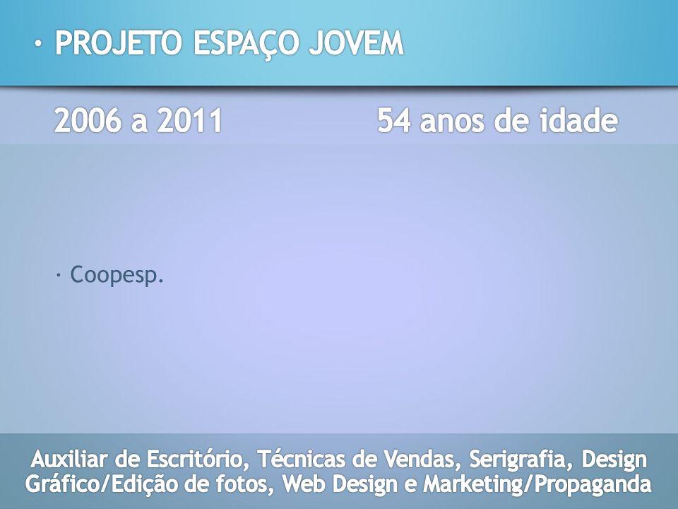· PROJETO ESPAÇO JOVEM 2006 a 2011 54 anos de idade · Coopesp.