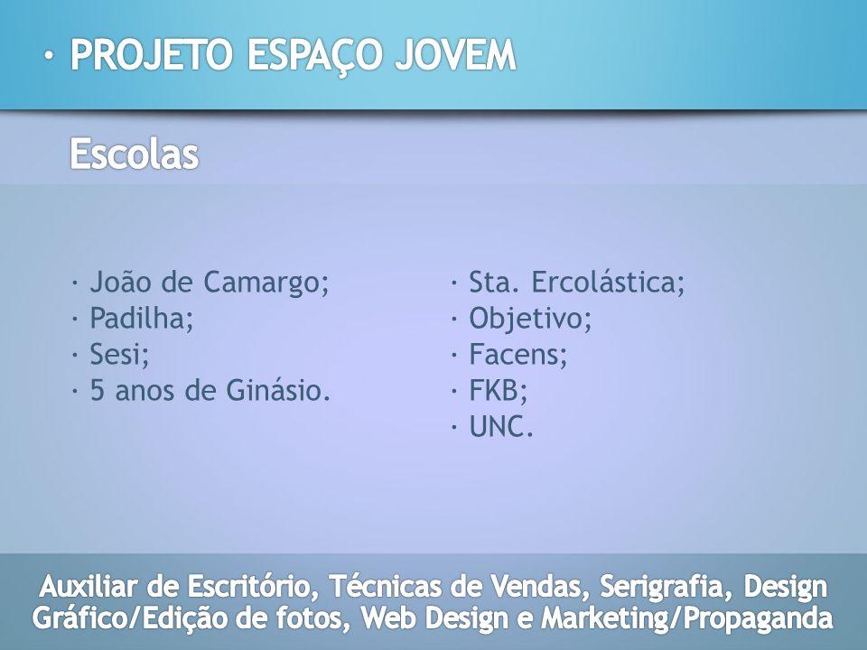 · PROJETO ESPAÇO JOVEM Escolas · João de Camargo; · Sta. Ercolástica;