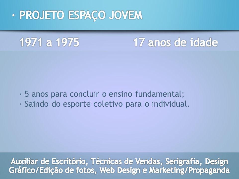 · PROJETO ESPAÇO JOVEM 1971 a 1975 17 anos de idade