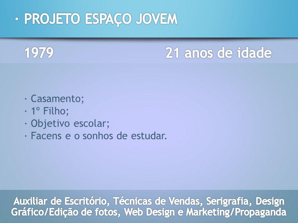 · PROJETO ESPAÇO JOVEM 1979 21 anos de idade · Casamento; · 1º Filho;