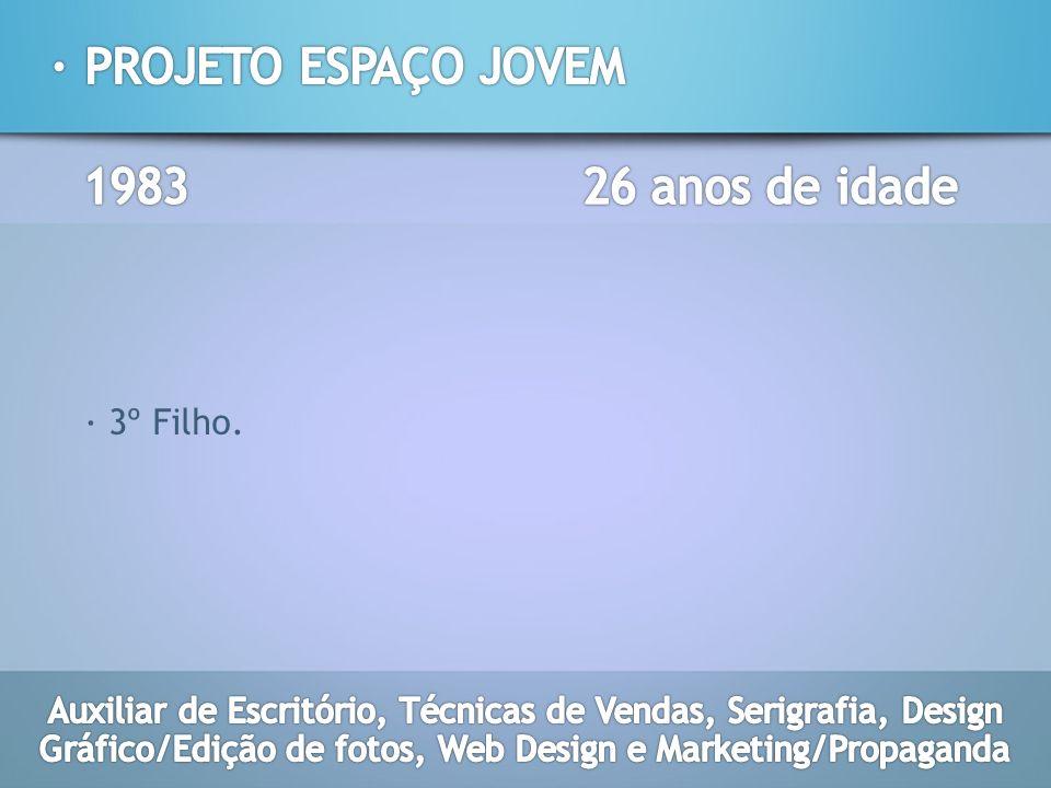 · PROJETO ESPAÇO JOVEM 1983 26 anos de idade · 3º Filho.