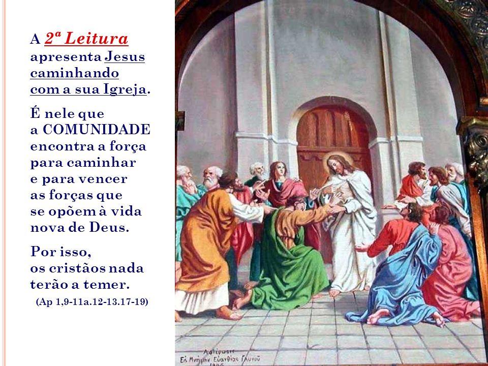 A 2ª Leitura apresenta Jesus caminhando com a sua Igreja.