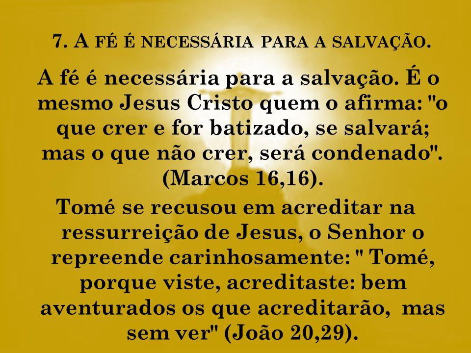 7. A fé é necessária para a salvação.