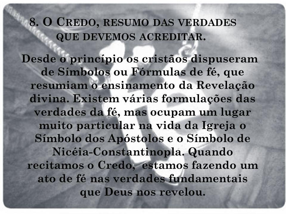 8. O Credo, resumo das verdades que devemos acreditar.
