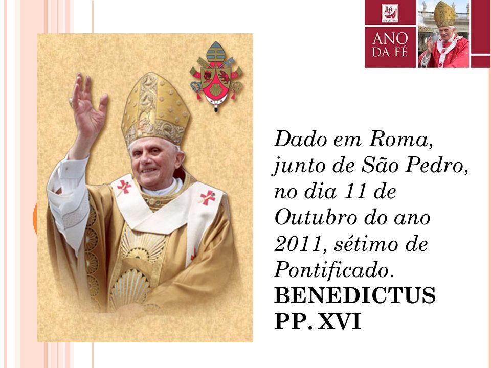 Dado em Roma, junto de São Pedro, no dia 11 de Outubro do ano 2011, sétimo de Pontificado.