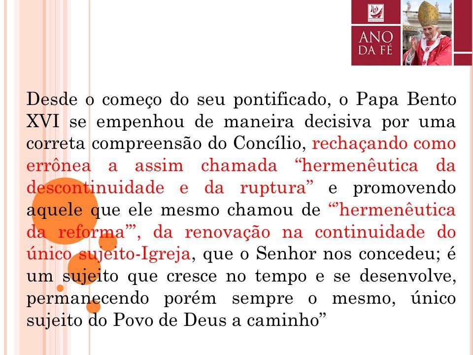 Desde o começo do seu pontificado, o Papa Bento XVI se empenhou de maneira decisiva por uma correta compreensão do Concílio, rechaçando como errônea a assim chamada hermenêutica da descontinuidade e da ruptura e promovendo aquele que ele mesmo chamou de 'hermenêutica da reforma' , da renovação na continuidade do único sujeito-Igreja, que o Senhor nos concedeu; é um sujeito que cresce no tempo e se desenvolve, permanecendo porém sempre o mesmo, único sujeito do Povo de Deus a caminho