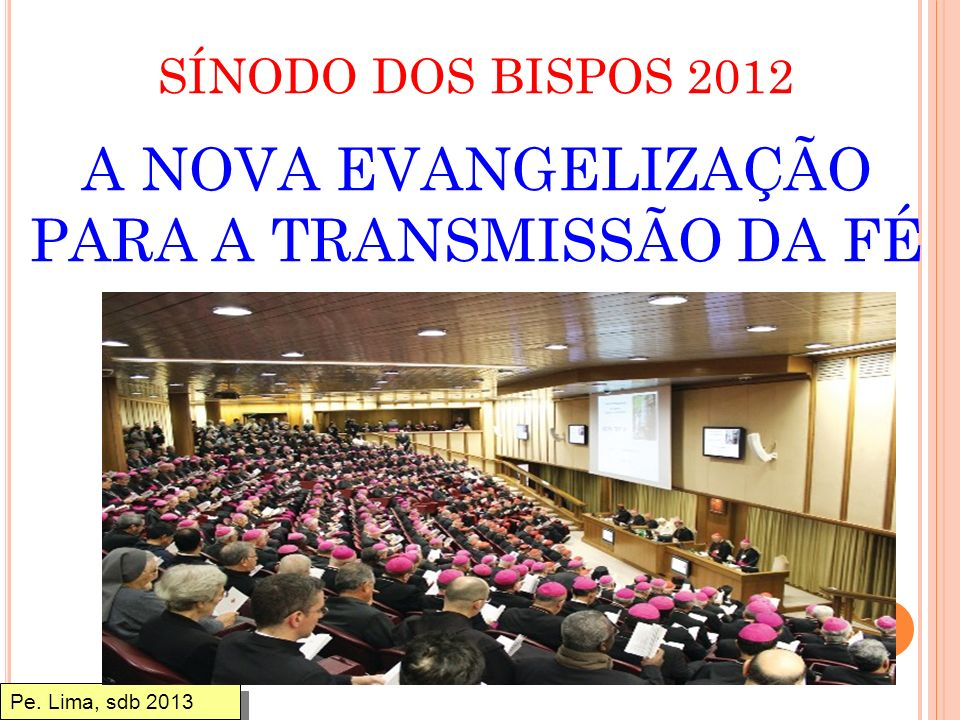 SÍNODO DOS BISPOS 2012 A NOVA EVANGELIZAÇÃO PARA A TRANSMISSÃO DA FÉ