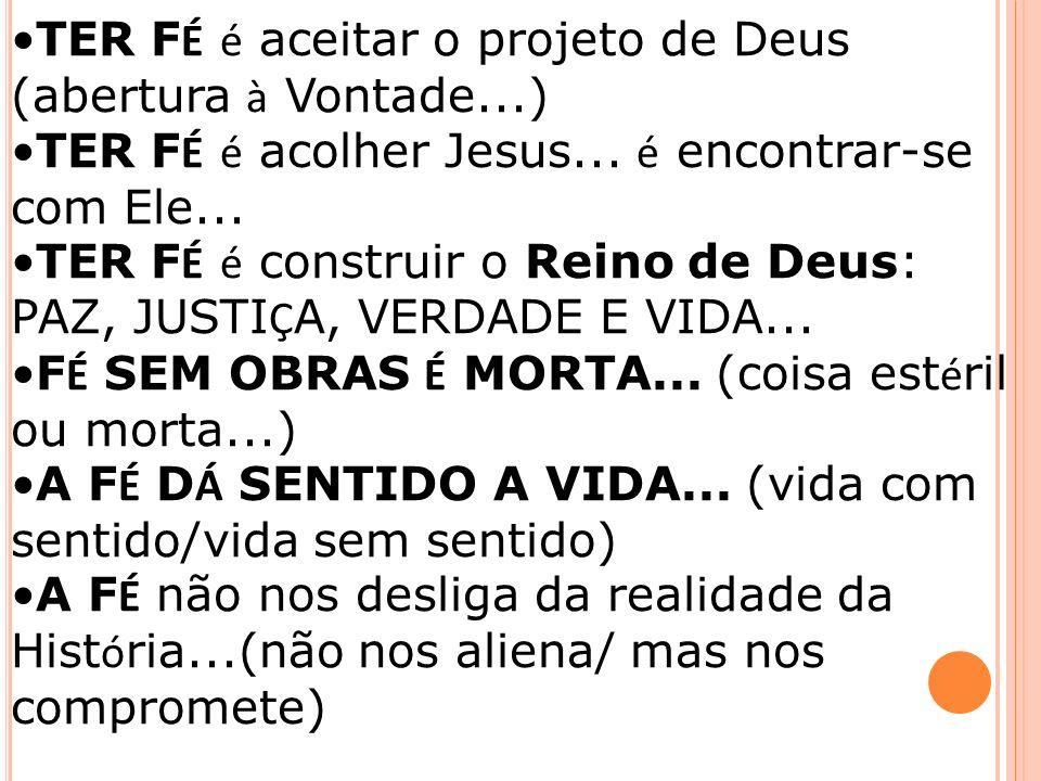 TER FÉ é aceitar o projeto de Deus (abertura à Vontade...)