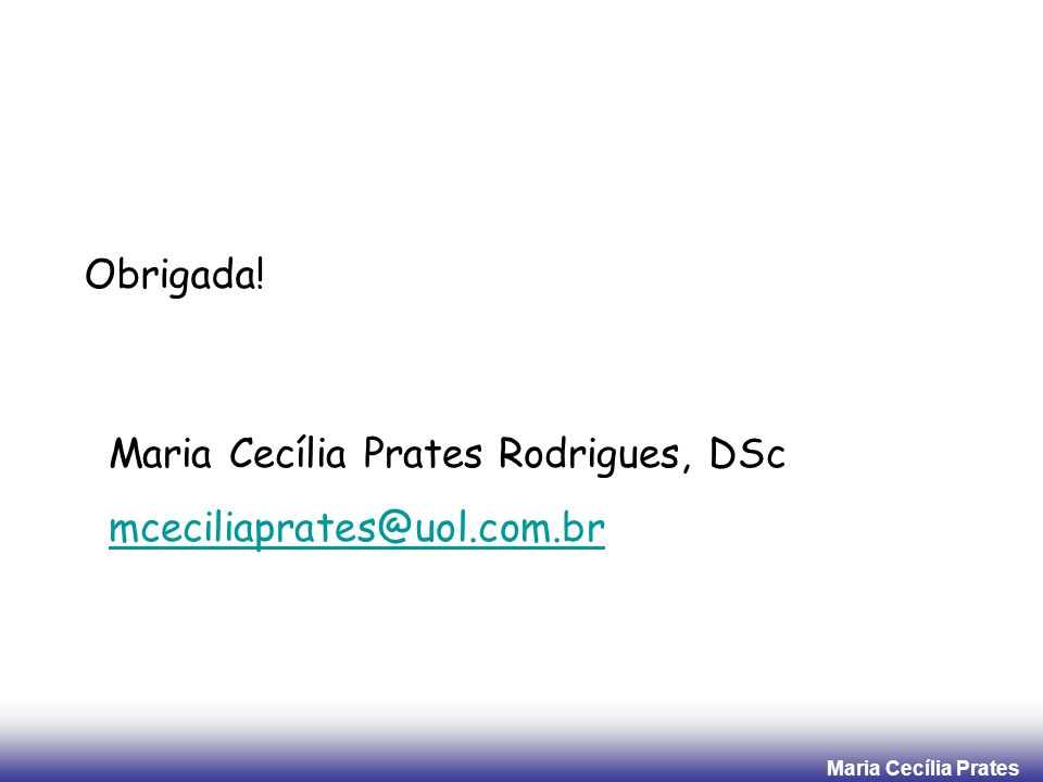 Obrigada! Maria Cecília Prates Rodrigues, DSc mceciliaprates@uol.com.br