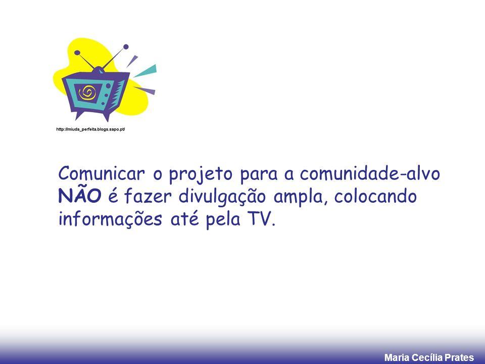Comunicar o projeto para a comunidade-alvo NÃO é fazer divulgação ampla, colocando informações até pela TV.