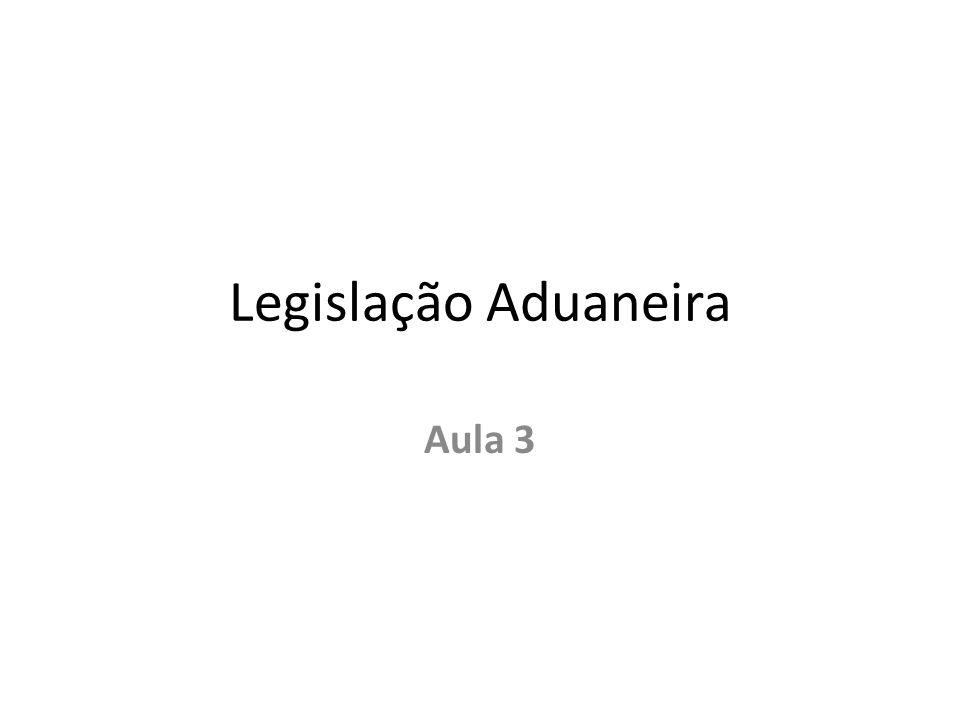 Legislação Aduaneira Aula 3