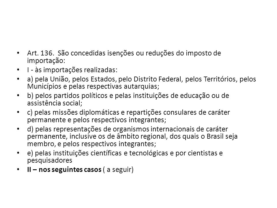 Art. 136. São concedidas isenções ou reduções do imposto de importação: