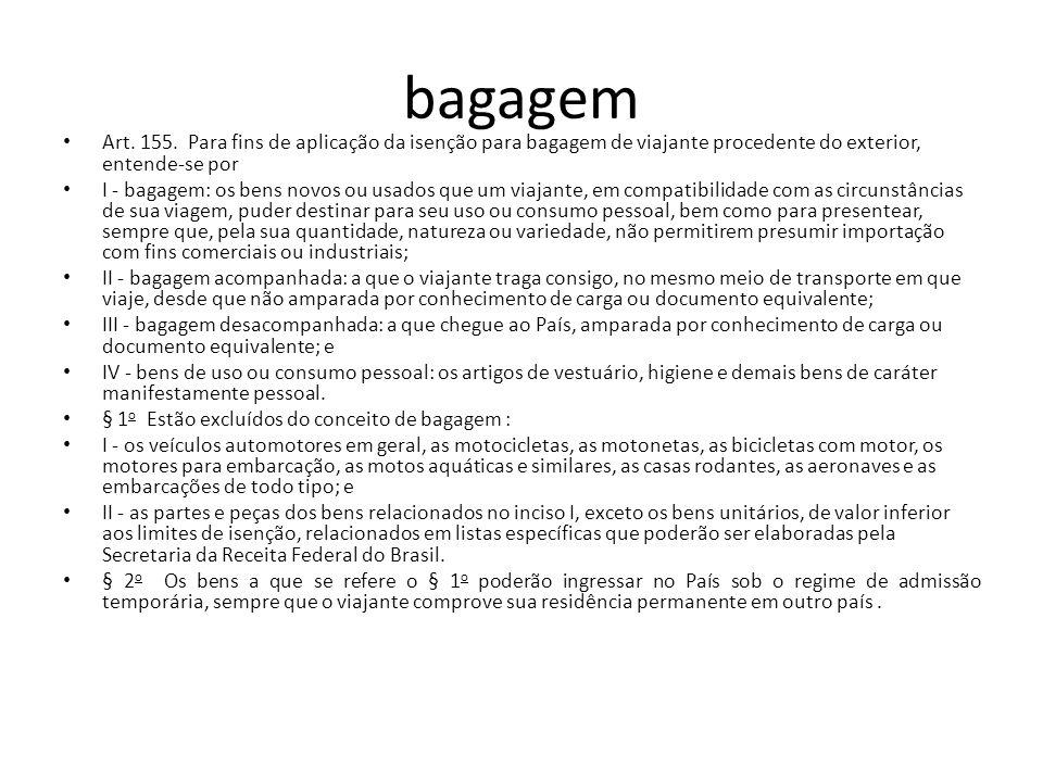 bagagem Art. 155. Para fins de aplicação da isenção para bagagem de viajante procedente do exterior, entende-se por.