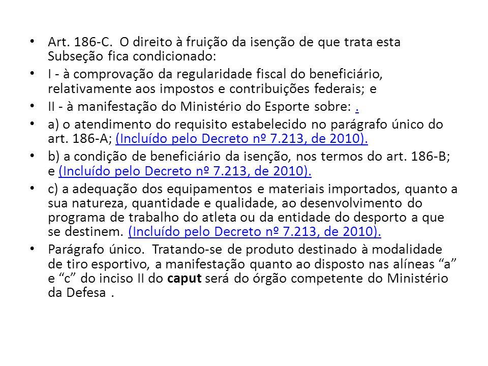 Art. 186-C. O direito à fruição da isenção de que trata esta Subseção fica condicionado: