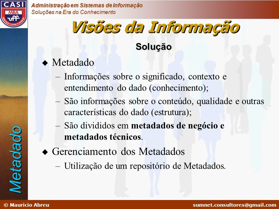 Visões da Informação Metadado Metadado Gerenciamento dos Metadados