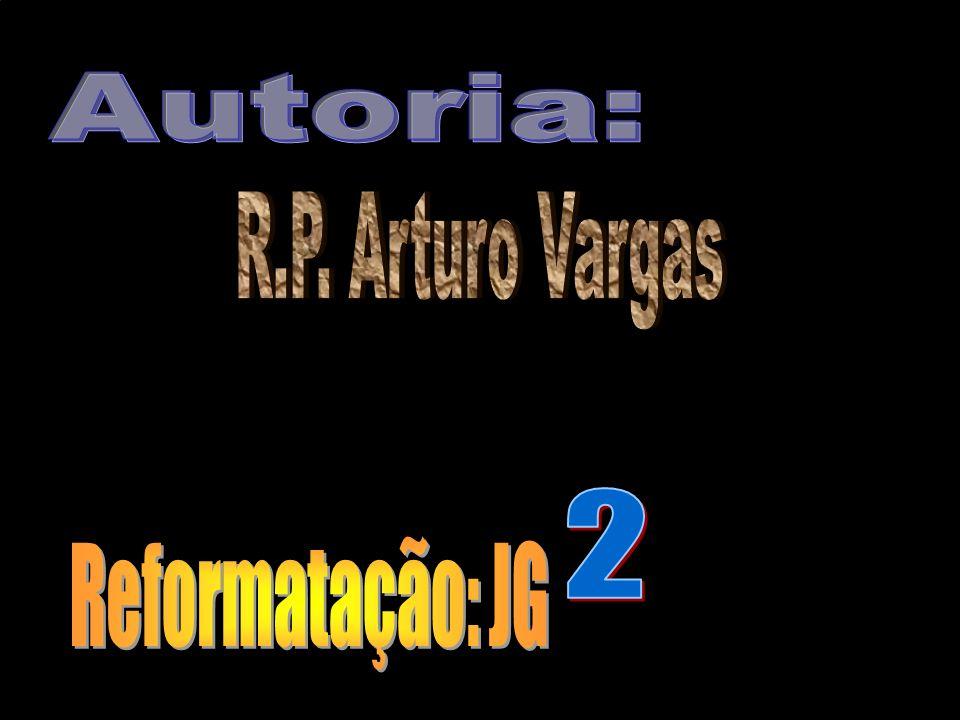 Autoria: R.P. Arturo Vargas 2 Reformatação: JG