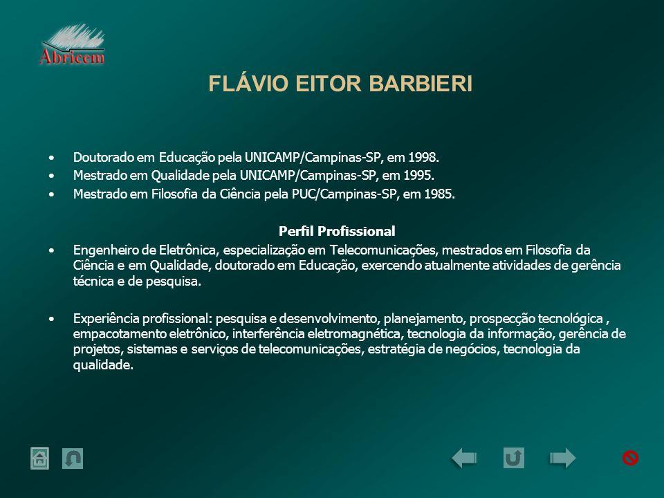 FLÁVIO EITOR BARBIERI Doutorado em Educação pela UNICAMP/Campinas-SP, em 1998. Mestrado em Qualidade pela UNICAMP/Campinas-SP, em 1995.